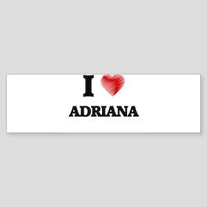 I Love Adriana Bumper Sticker