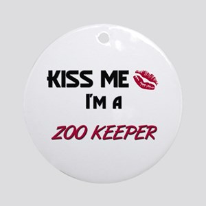 Kiss Me I'm a ZOO KEEPER Ornament (Round)