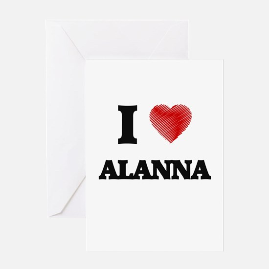 I Love Alanna Greeting Cards