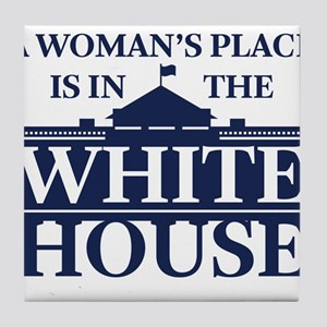 A Woman's Place is in the White House Tile Coaster