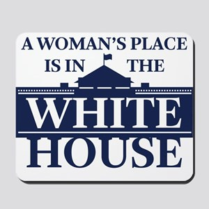 A Woman's Place is in the White House Mousepad