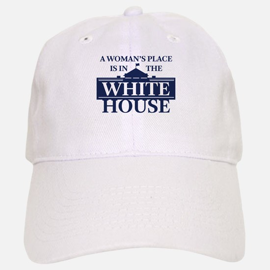 A Woman's Place is in the White House Baseball Baseball Cap