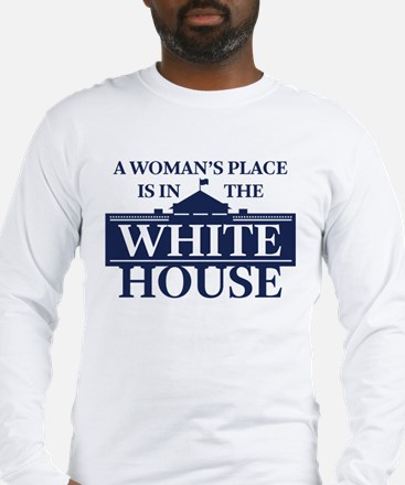 A Woman's Place is in the Whit Long Sleeve T-Shirt