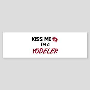 Kiss Me I'm a YODELER Bumper Sticker