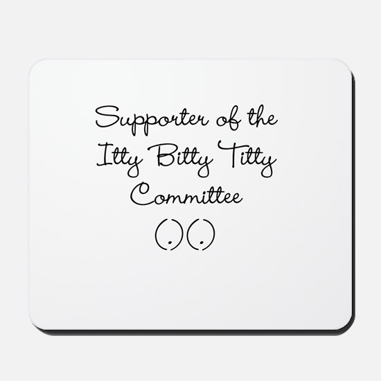 Itty Bitty Titty Supporter Mousepad