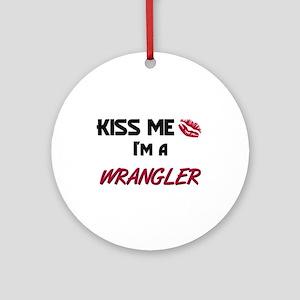 Kiss Me I'm a WRANGLER Ornament (Round)