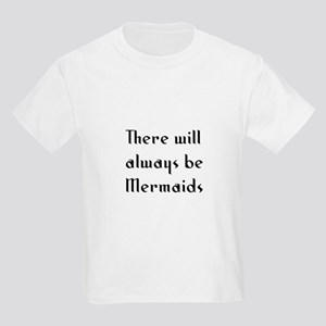 There will always be Mermaids Kids Light T-Shirt