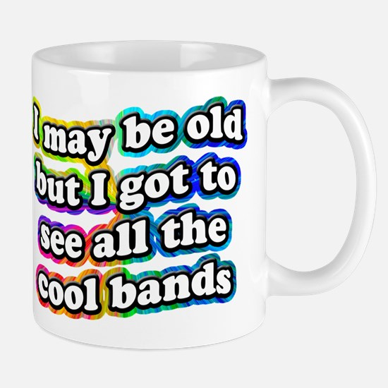 Cute I may be old but i got to see all the cool bands Mug