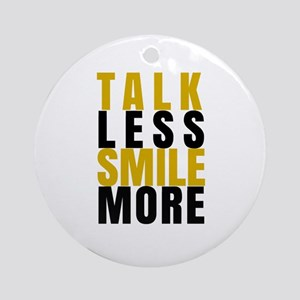Talk Less Smile More Round Ornament