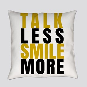 Talk Less Smile More Everyday Pillow