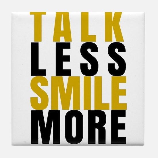 Talk Less Smile More Tile Coaster