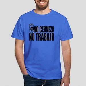 No Cerveza No Trabajo Dark T-Shirt