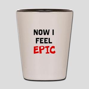 Now I Feel Epic Shot Glass
