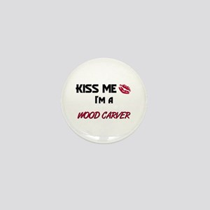 Kiss Me I'm a WOOD CARVER Mini Button