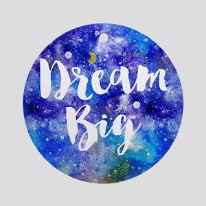 Dream Big Round Ornament