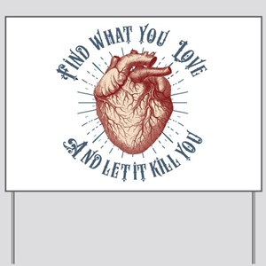 Find What You Love Yard Sign