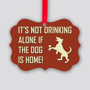 IT'S NOT DRINKING ALONE... Ornament