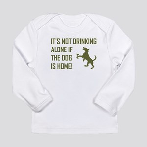 IT'S NOT DRINKING ALONE... Long Sleeve T-Shirt