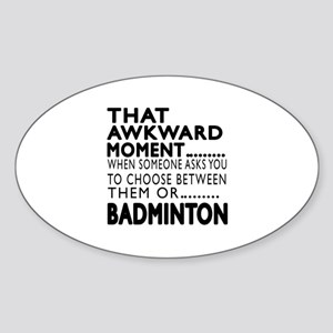 Badminton Awkward Moment Designs Sticker (Oval)