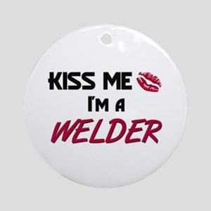 Kiss Me I'm a WELDER Ornament (Round)