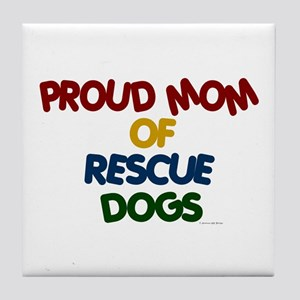 Proud Mom Of Rescue Dogs 1 Tile Coaster