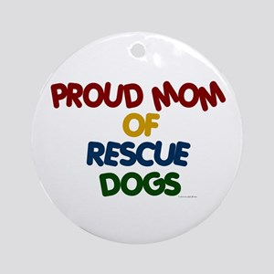 Proud Mom Of Rescue Dogs 1 Ornament (Round)