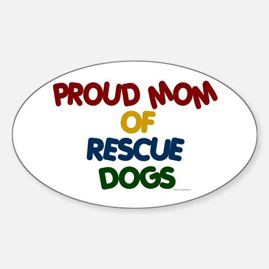 Proud Mom Of Rescue Dogs 1 Oval Decal