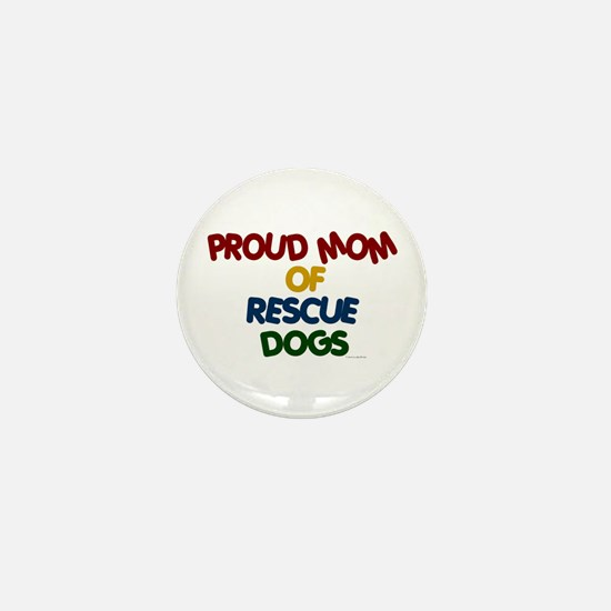Proud Mom Of Rescue Dogs 1 Mini Button