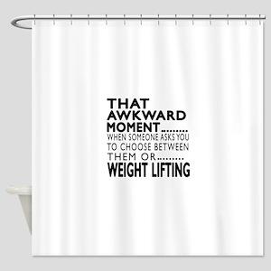Weight Lifting Awkward Moment Desig Shower Curtain