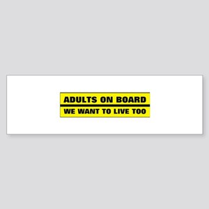 Adults on board - We want to live t Bumper Sticker