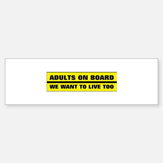 Adults on board - We want to live t Bumper Bumper Bumper Sticker