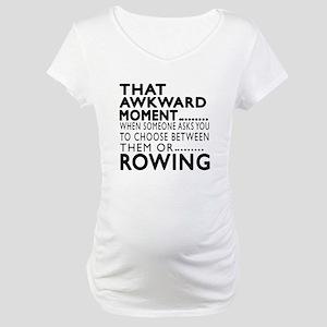 Rowing Awkward Moment Designs Maternity T-Shirt