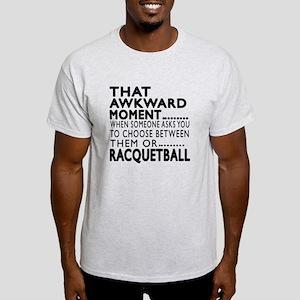 Racquetball Awkward Moment Designs Light T-Shirt