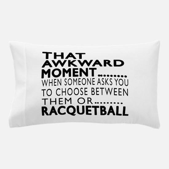 Racquetball Awkward Moment Designs Pillow Case
