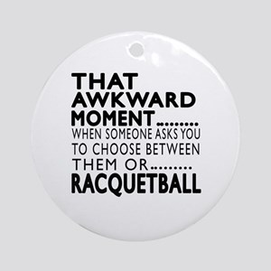 Racquetball Awkward Moment Designs Round Ornament