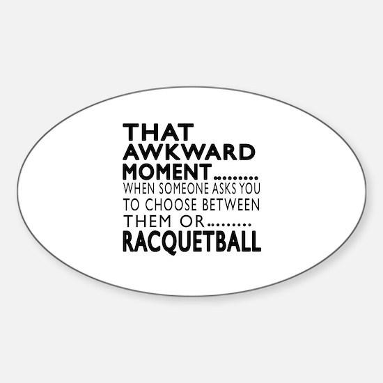 Racquetball Awkward Moment Designs Sticker (Oval)
