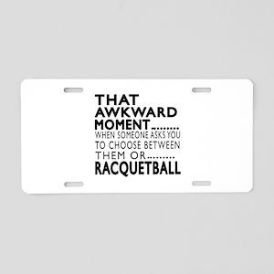 Racquetball Awkward Moment Aluminum License Plate