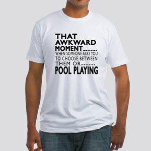 Pool Playing Awkward Moment Designs Fitted T-Shirt