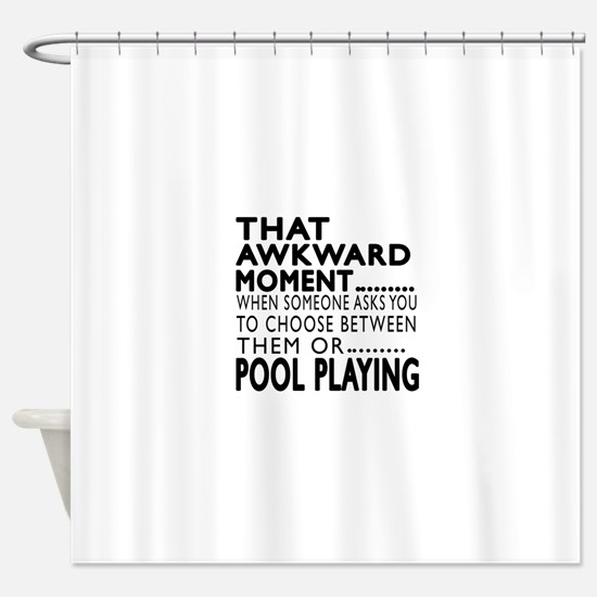 Pool Playing Awkward Moment Designs Shower Curtain