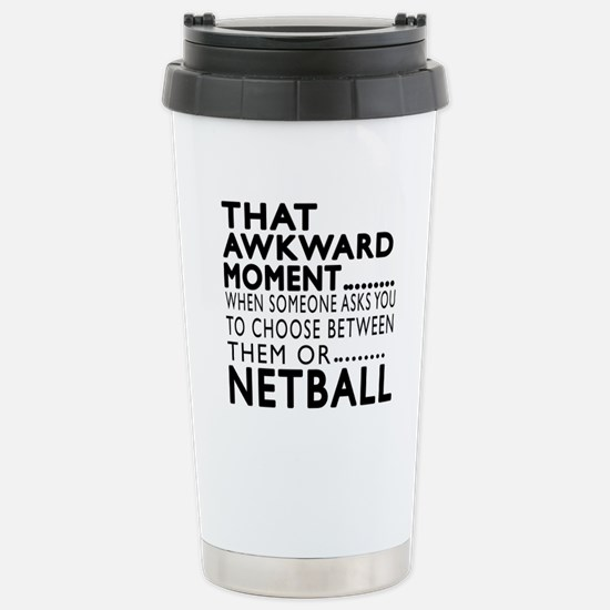 Netball Awkward Moment Stainless Steel Travel Mug