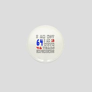 I am not 64 Birthday Designs Mini Button