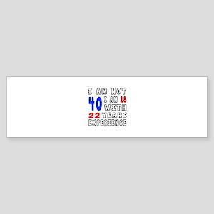 I am not 40 Birthday Designs Sticker (Bumper)