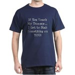 Touch My Tummy I Get to Stab You Dark T-Shirt