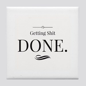 Getting Shit Done Tile Coaster