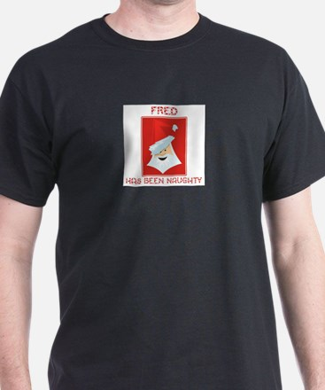 FRED has been naughty T-Shirt