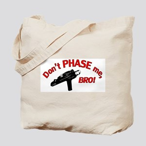 Don't PHASE me, BRO! Tote Bag