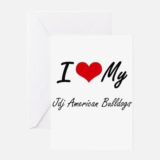 I Love My Jdj American Bulldogs Greeting Cards