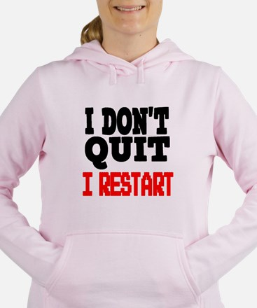 I don't quit I restart g Women's Hooded Sweatshirt