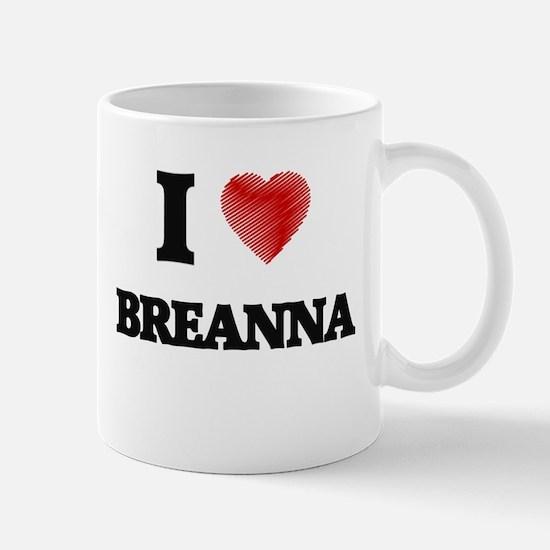 I Love Breanna Mugs