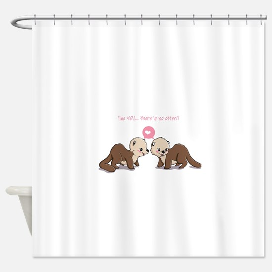 like you...there is no otter Shower Curtain